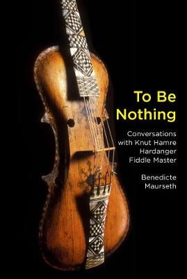 To Be Nothing: Conversations with Knut Hamre, Hardanger Fiddle Master
