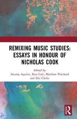Remixing Music Studies: Essays in Honour of Nicholas Cook