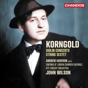 Korngold: Violin Concerto & String Sextet