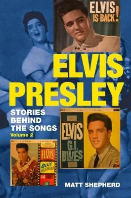 Elvis Presley: Stories Behind the Songs (Volume 2)
