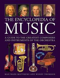 Music, The Encyclopedia of: A guide to the greatest composers and the instruments of the orchestra