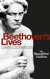 Beethoven's Lives - The Biographical Tradition
