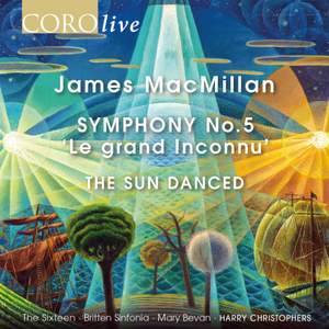 James MacMillan: Symphony No. 5 'Le grand Inconnu' & The Sun Danced