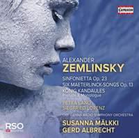 Zemlinsky: Sinfonietta, op. 23, Six Maeterlinck-Songs Op. 13 & König Kandaules