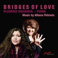 Bridges of Love: Music by Albena Petrovic