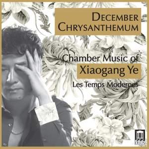December Chrysanthemum: Chamber Music of Xiaogang Ye Product Image