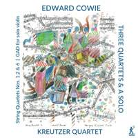 Edward Cowie: Three String Quartets & a Solo