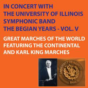 Great Marches of the World Featuring Continental and Karl King Marches - The Begian Years, Vol. V