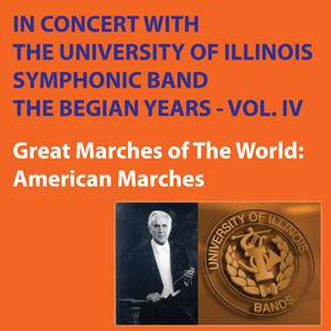 In Concert with The University of Illinois Concert Band - Great Marches of the World - The Begian Years, Vol. IV