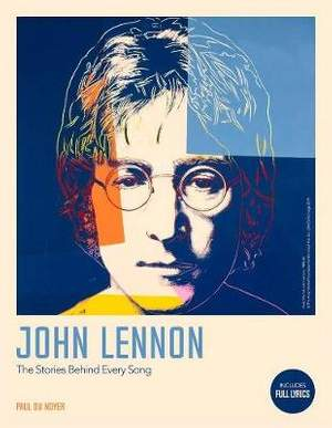 The Complete John Lennon Songs: All the Songs. All the Stories. All the Lyrics.