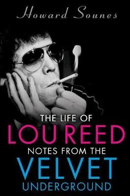 The Life of Lou Reed: Notes from the Velvet Underground