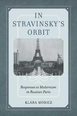 In Stravinsky's Orbit: Responses to Modernism in Russian Paris