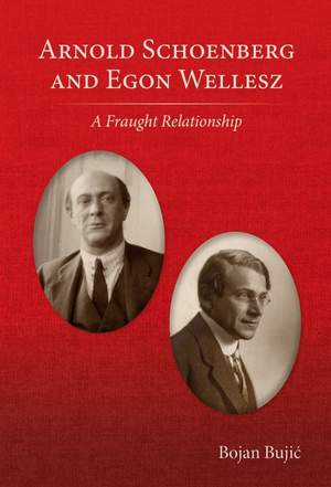 Arnold Schoenberg and Egon Wellesz: A Fraught Relationship Product Image