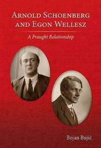 Arnold Schoenberg and Egon Wellesz - A Fraught Relationship
