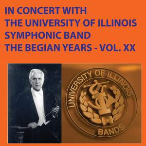 In Concert with the University of Illinois Symphonic Band - The Begian Years, Vol. XX