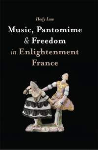 Music, Pantomime and Freedom in Enlightenment France