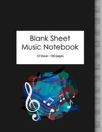 Blank Sheet Music Notebook: 100 Large Pages - 12 Stave