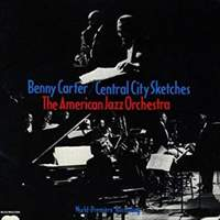 Benny Carter & American Jazz Orchestra: Central City Sketches