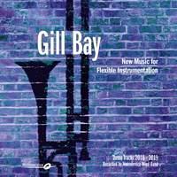 Gill Bay - New Music for Flexible Instrumentation - Demo Tracks 2018-2019