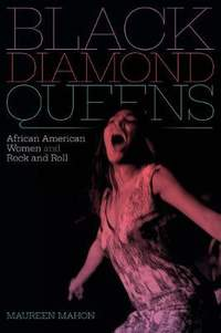 Black Diamond Queens: African American Women and Rock and Roll