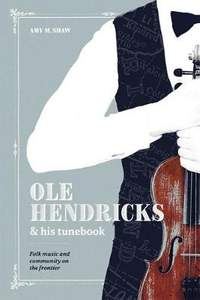 Ole Hendricks and His Tunebook: Folk Music and Community on the Frontier