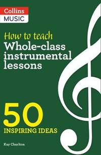 How to Teach Whole-Class Instrumental Lessons: 50 inspiring ideas