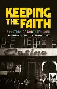 Keeping the Faith: A History of Northern Soul