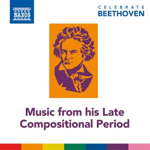 Celebrate Beethoven: Music from His Late Compositional Period