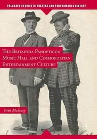 The Britannia Panopticon Music Hall and Cosmopolitan Entertainment Culture
