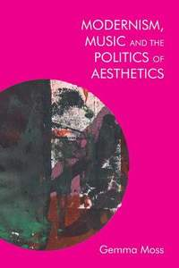 Modernism and Music: Politics and Aesthetics in James Joyce, Ezra Pound, and Sylvia Townsend Warner