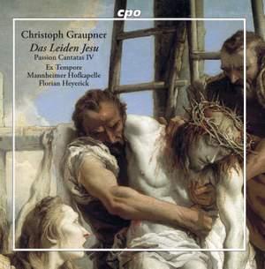 Graupner: Das Leiden Jesu - Passion Cantatas IV