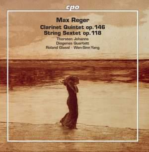 Reger: Clarinet Quintet, Op. 146 & String Sextet, Op. 118