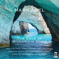 Mark Abel: The Cave of Wondrous Voice and other works
