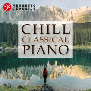 Chill Classical Piano: The Most Relaxing Masterpieces Product Image