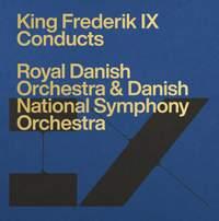 Frederik IX Conducts the Royal Danish Orchestra & Danish National Symphony Orchestra
