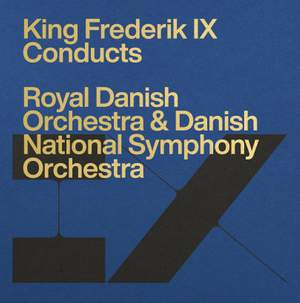Frederik IX Conducts the Royal Danish Orchestra & Danish National Symphony Orchestra