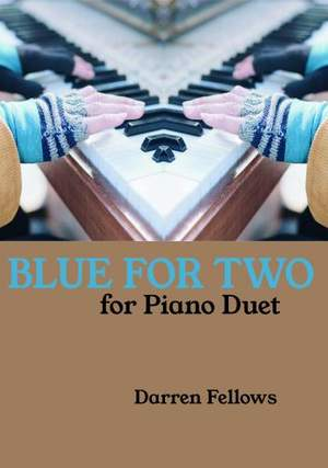 Darren Fellows: Blue for Two for Piano Duet