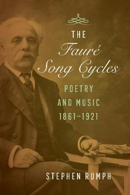 The Faure Song Cycles: Poetry and Music, 1861-1921