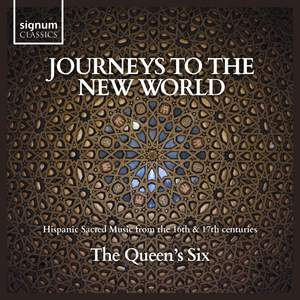 Journeys to the New World: Hispanic Sacred Music from the 16th & 17th Centuries