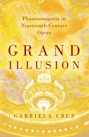 Grand Illusion: Phantasmagoria in Nineteenth-Century Opera