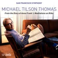 Michael Tilson Thomas: From the Diary of Anne Frank & Meditation on Rilke
