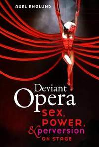 Deviant Opera: Sex, Power, and Perversion on Stage