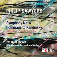 Philip Sawyers: Symphony No. 4 & Hommage to Kandinsky