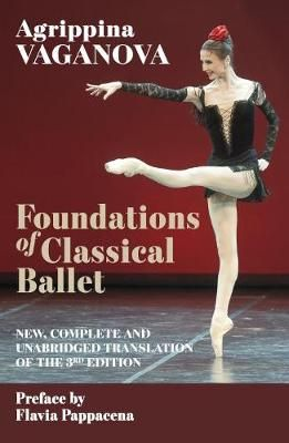 Foundations of Classical Ballet: New, Complete and Unabridged Translation of the 3rd Edition