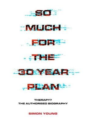 So Much For The 30 Year Plan: Therapy?-The Authorised Biography