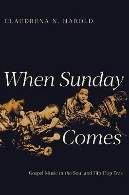 When Sunday Comes: Gospel Music in the Soul and Hip-Hop Eras