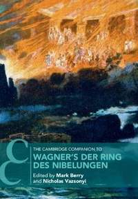 The Cambridge Companion to Wagner's Der Ring des Nibelungen