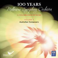 100 Years: Melbourne Symphony Orchestra – A Celebration In Music Vol. 4: Australian Composers