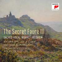 The Secret Fauré 3: Sacred Vocal Works