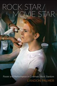 Rock Star/Movie Star: Power and Performance in Cinematic Rock Stardom